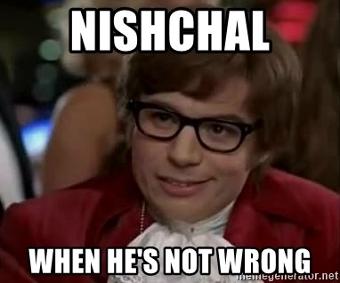 Austin Power - nishchal  when he's not wrong