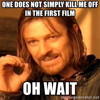 One Does Not Simply - One does not simply kill me off in the first film oh wait
