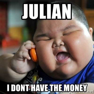 fat chinese kid - julian  i dont have the money