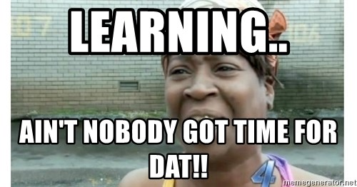 Xbox one aint nobody got time for that shit. - LEARNING.. AIN'T NOBODY GOT TIME FOR DAT!!
