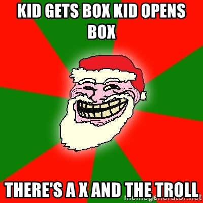 Santa Claus Troll Face - Kid gets box kid opens box  There's a x and the troll