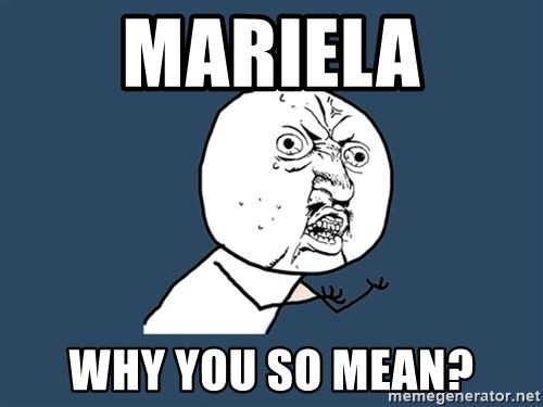 Y U No - Mariela why you so mean?