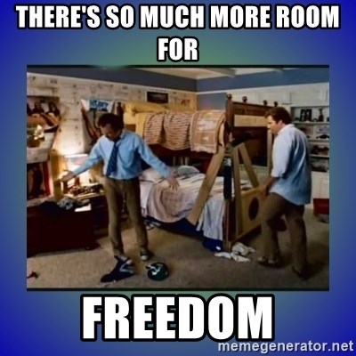 There's so much more room - THERE'S SO MUCH MORE ROOM FOR FREEDOM