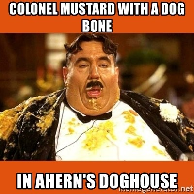 Fat Guy - Colonel Mustard with a dog bone in Ahern's doghouse