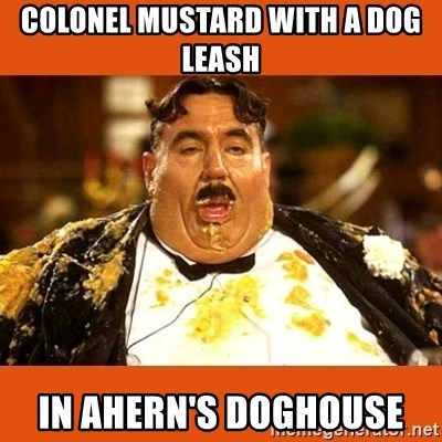 Fat Guy - Colonel Mustard with a dog leash in Ahern's doghouse