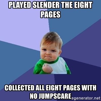 Success Kid - PLAYED SLENDER THE EIGHT PAGES COLLECTED ALL EIGHT PAGES WITH NO JUMPSCARE