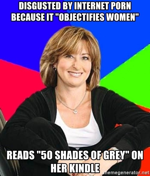 """Sheltering Suburban Mom - Disgusted by internet porn because it """"objectifies women"""" Reads """"50 Shades of Grey"""" on her kindle"""