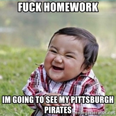 evil plan kid - fuck homework im going to see my pittsburgh pirates