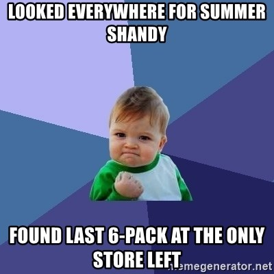 Success Kid - Looked everywhere for Summer Shandy Found last 6-pack at the only store left