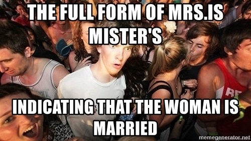 Sudden Realization Ralph - the full form of mrs.is Mister's Indicating that the woman is married