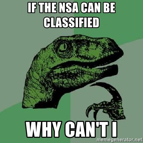 Philosoraptor - If the NSA can be classified why can't I
