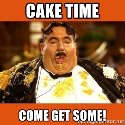 Fat Guy - Cake Time Come get some!
