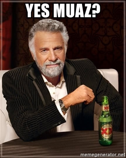 The Most Interesting Man In The World - YES MUAZ?