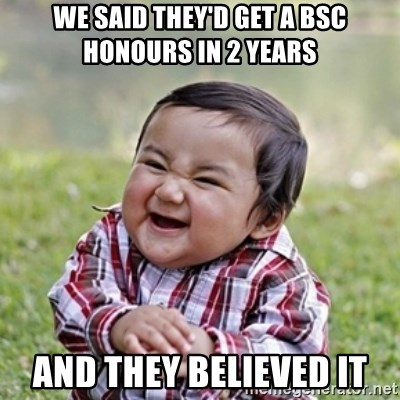 evil toddler kid2 - WE SAID THEY'D GET A BSC HONOURS IN 2 YEARS AND THEY BELIEVED IT