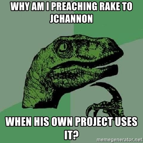 Philosoraptor - why am i preaching rake to jchannon when his own project uses it?