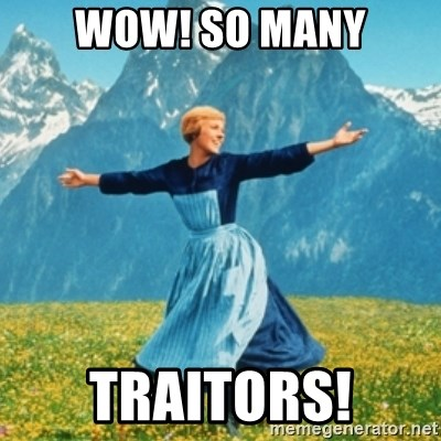 Sound Of Music Lady - Wow! so many traitors!