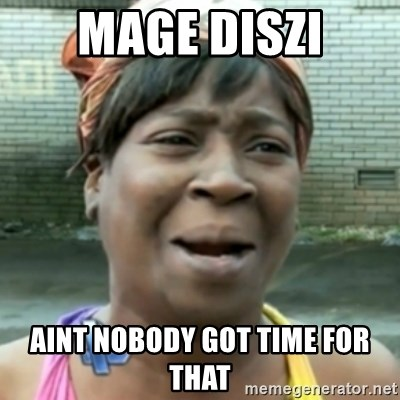aint nobody got time fo dat - mage diszi aint nobody got time for that