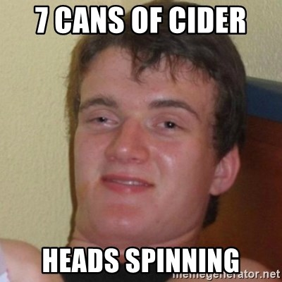 Really Stoned Guy - 7 CANS OF CIDER  HEADS SPINNING