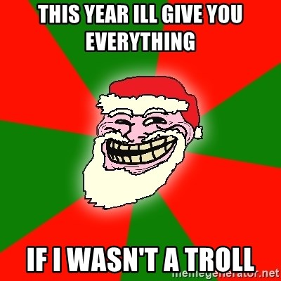 Santa Claus Troll Face - THIS YEAR ILL GIVE YOU EVERYTHING  IF I WASN'T A TROLL