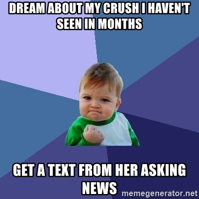 Success Kid - dream about my crush i haven't seen in months get a text from her asking news