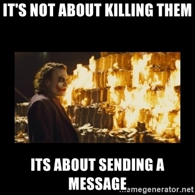 Joker's Message - It's not about killing them Its about sending a message