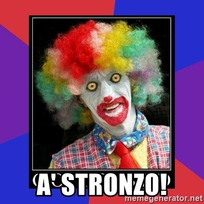 go to bed clown  -  A' STRONZO!
