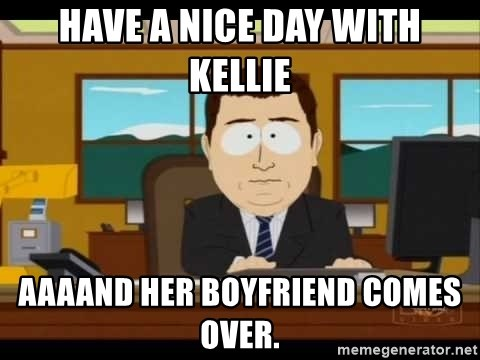 south park aand it's gone - Have a nice day with Kellie aaaand her boyfriend comes over.