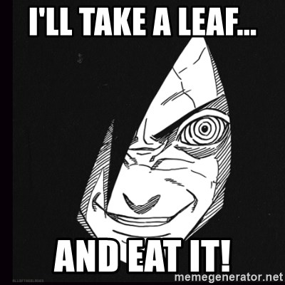 rape face madara - I'll take a leaf... and eat it!