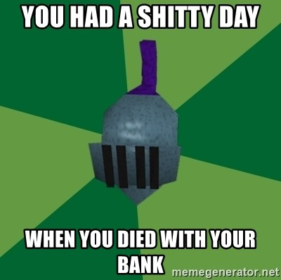 Runescape Advice - you had a shitty day  when you died with your bank