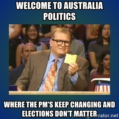 drew carey - Welcome to Australia politics Where the PM's keep changing and elections don't matter