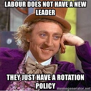 Willy Wonka - Labour does not have a new leader They just have a rotation policy