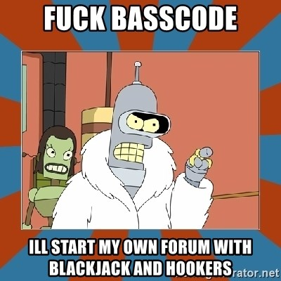 Blackjack and hookers bender - FUCK BASSCODe Ill start my own forum with blackjack and hookers