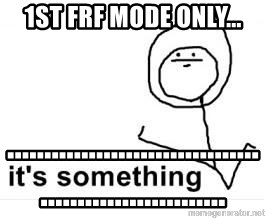 its something - 1st FRF mode only... ...........................................................