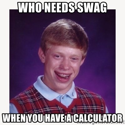 nerdy kid lolz - Who needs swag When you have a calculator