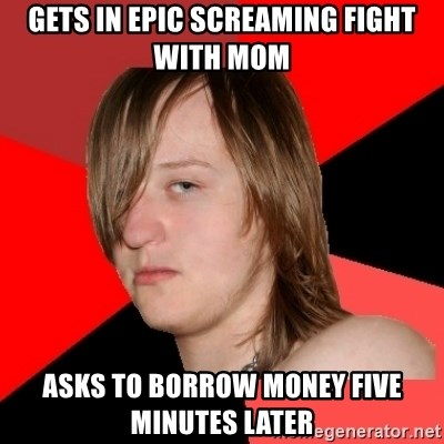 Bad Attitude Teen - gets in epic screaming fight with mom asks to borrow money five minutes later