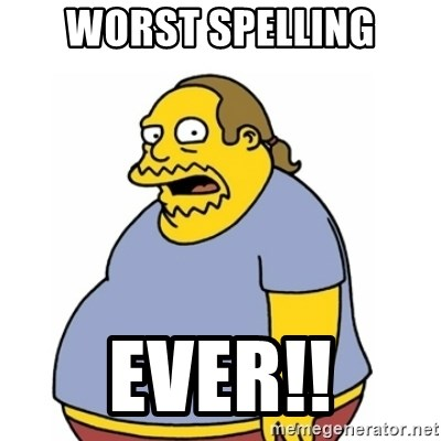 Comic Book Guy Worst Ever - WORST SPELLING EVER!!