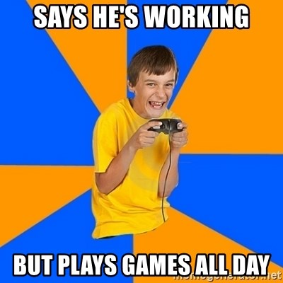 Annoying Gamer Kid - Says he's working But plays games all day