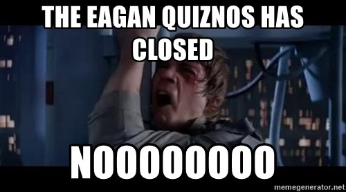 Luke skywalker nooooooo - the eagan quiznos has closed noooooooo