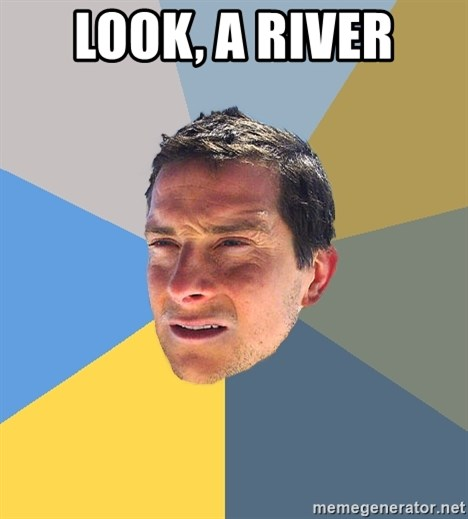 Bear Grylls - Look, a river