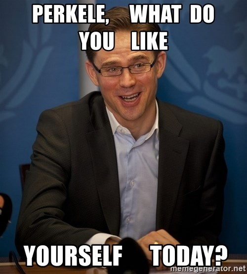 Katainen Perkele - Perkele,     what  do      you    like  yourself      today?