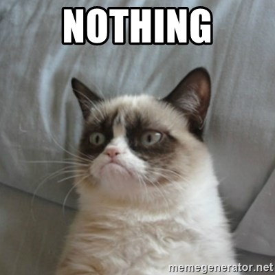 Grumpy Cat ={ - nothing
