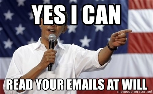 Obama You Mad - Yes I can Read your emails at will