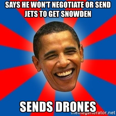 Obama - Says He Won't Negotiate or Send Jets to Get Snowden Sends drones