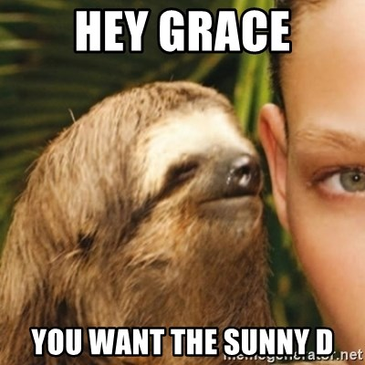 Whispering sloth - Hey grace You want the sunny D