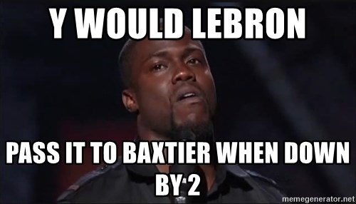 Kevin Hart Face - Y WOULD LEBRON  PASS IT TO BAXTIER WHEN DOWN BY 2