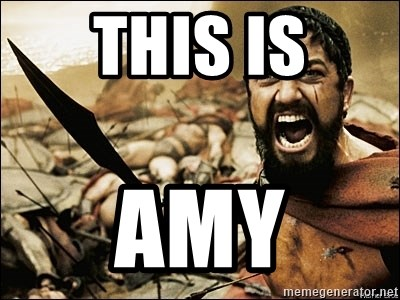 This Is Sparta Meme - THIS IS AMY