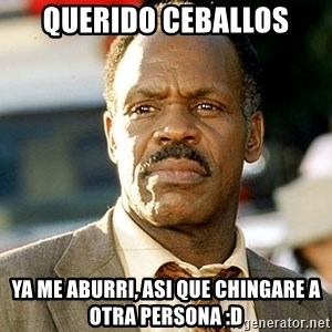 I'm Getting Too Old For This Shit - Querido Ceballos Ya me aburri, asi que chingare a otra persona :D