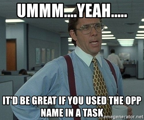 Office Space That Would Be Great - Ummm....Yeah..... It'd be great if you used the Opp name in a task