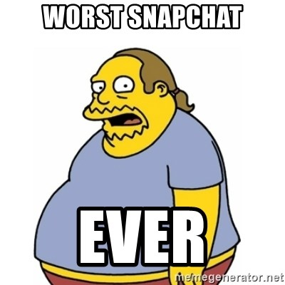 Comic Book Guy Worst Ever - Worst snapchat Ever