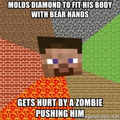 Minecraft Steve - MOLDS DIAMOND TO FIT HIS BODY WITH BEAR HANDS GETS HURT BY A ZOMBIE PUSHING HIM